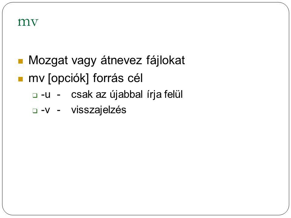 mv Mozgat vagy átnevez fájlokat mv [opciók] forrás cél
